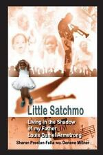 Little Satchmo : Living in the Shadow of My Father, Louis Daniel Armstrong by...
