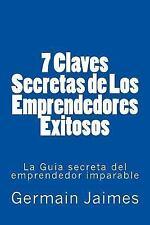 7 Claves Secretas de Los Emprendedores Exitosos : La Guia Secreta Del...