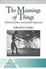 One World Archaeology Ser.: The Meanings of Things : Material Culture and...