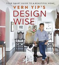 Vern Yip's Design Wise, Guide to a Smart and Beautiful Home, NEW