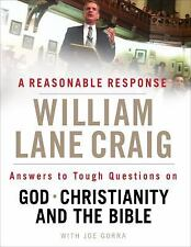 A Reasonable Response: Answers to Tough Questions on God, Christianity, and the