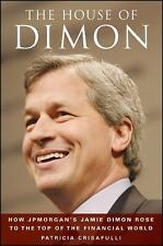 The House of Dimon: How JPMorgan's Jamie Dimon Rose to the Top of the Financial