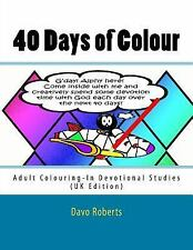 40 Days of Colour : Adult Colouring-In Devotional Studies by Davo Roberts...
