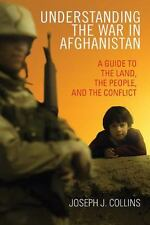 Understanding the War in Afghanistan: A Guide to the Land, the People, and the