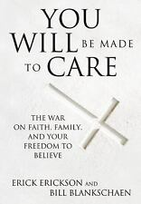 You Will Be Made to Care : The War on Your Freedom to Believe by Bill...