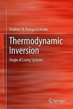 Thermodynamic Inversion: Origin of Living Systems by Vladimir Kompanichenko...