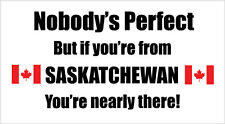 SASKATCHEWAN- NOBODY'S PERFECT - Canada/Canadian Vinyl Sticker - 21 cm x 12 cm