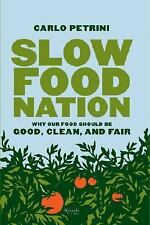 Slow Food Nation: Why Our Food Should Be Good, Clean, And Fair by Petrini, Ca...