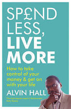 Spend Less, Live More: How to take control of your money and get on with your li