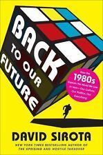 Back to Our Future: How the 1980s Explain the World We Live in Now--Ou-ExLibrary