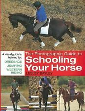 The Photographic Guide to Schooling Your Horse: A Visual Guide to Training for: