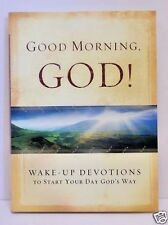 Good Morning God! Wake-Up Devotions to Start Your Day God's Way