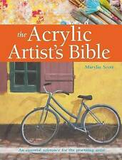 The Acrylic Artist's Bible: An Essential Reference for the Practising Artist...
