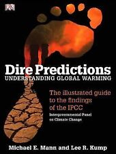Dire Predictions : Understanding Global Warming by Lee R. Kump and Michael E. M…