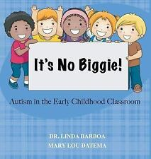 It's No Biggie! Autism in the Early Childhood Classroom by Mary Lou Datema...