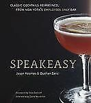 Speakeasy : The Employees Only Guide to Classic Cocktails Reimagined by...