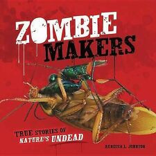 Zombie Makers: True Stories of Nature's Undead by Rebecca L Johnson...
