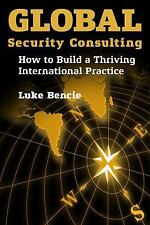 Global Security Consulting: How to Build a Thriving International Practice, Benc