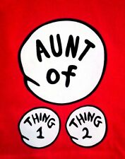 DR SEUSS 1 AUNT of THING 1 and 2  THIS IS A  SMALL T SHIRT, FAMILY Ts CONTACT US