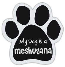 Dog Paw Shaped Magnets: MY DOG IS A MESHUGANA (Yiddish, Hebrew, Jewish) | Dogs
