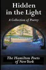 Hidden in the Light : A Collection of Poetry by Hamilton Poets (2014, Paperback)