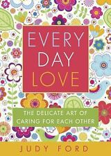NEW - Every Day Love: The Delicate Art of Caring for Each Other