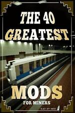 The 40 Greatest Mods for Miners : Unofficial by Blast off Blast off Books...