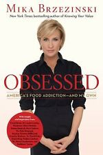 Obsessed : America's Food Addiction - And My Own by Mika Brzezinski (2013, Hardc