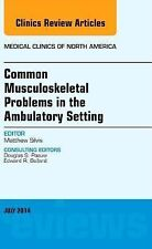 Common Musculoskeletal Problems in the Ambulatory Setting , An Issue of Medical