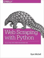 Web Scraping with Python : Collecting Data from the Modern Web by Ryan...