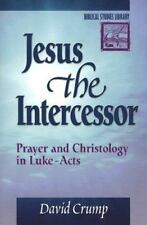 Biblical Studies Library: Jesus : The Intercessor; Prayer and Christology in...