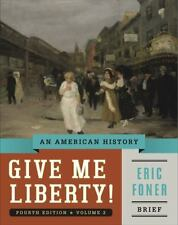 Give Me Liberty!: An American History (Brief Fourth Edition)  (Vol. 2) by Foner