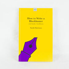 How To Write A Blockbuster by Sarah Harrison