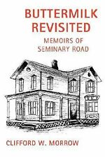 Buttermilk Revisited : Memoirs of Seminary Road by Clifford W. Morrow (2007,...