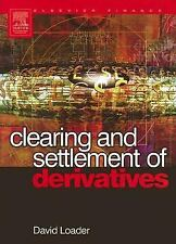 Elsevier Finance: Clearing and Settlement of Derivatives by David Loader...