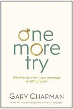 One More Try : What to Do When Your Marriage Is Falling Apart by Gary Chapman...