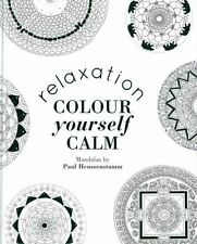 Colour Yourself Calm - Relaxation Mandalas by Paul Heussenstamm NEW Hardback