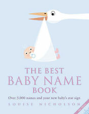 Louise Nicholson The Best Baby Name Book: Over 3,000 Names and Your New Baby's S