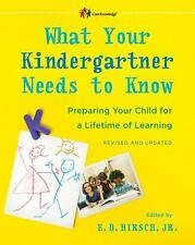 What Your Kindergartner Needs to Know : Preparing Your Child for a Lifetime...