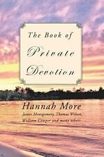 The Book of Private Devotion : A Series of Prayers and Meditations by Hannah...