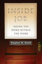 Inside Job : Doing the Work Within the Work by Stephen W. Smith (2015,...