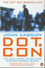 Dot.Con: The Real Story of Why the Internet Bubble Burst, John Cassidy