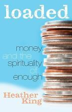 Loaded: Money and the Spirituality of Enough King, Heather Books-Good Condition