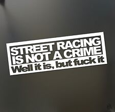 Street racing is not a crime sticker Honda JDM Funny drift car window decal