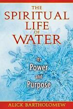 Excellent, The Spiritual Life of Water: Its Power and Purpose, Alick Bartholomew