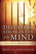 Defeating Strongholds of the Mind : A Believer's Guide to Breaking Free by...