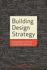 Building Design Strategy : Using Design to Achieve Key Business Objectives...