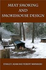 Meat Smoking and Smokehouse Design by Adam Marianski, Robert Marianski and...