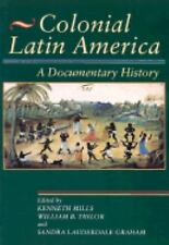 NEW Colonial Latin America: A Documentary History by Kenneth Mills Paperback Boo