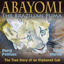 Abayomi, the Brazilian Puma : The True Story of an Orphaned Cub by Darcy...